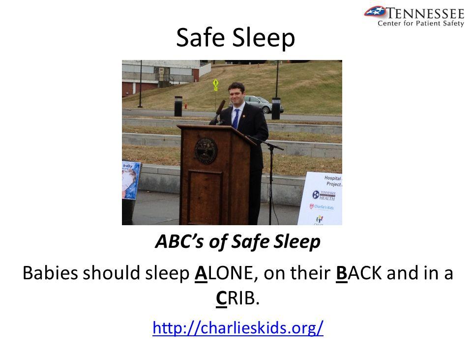 Safe Sleep ABC's of Safe Sleep Babies should sleep ALONE, on their BACK and in a CRIB.