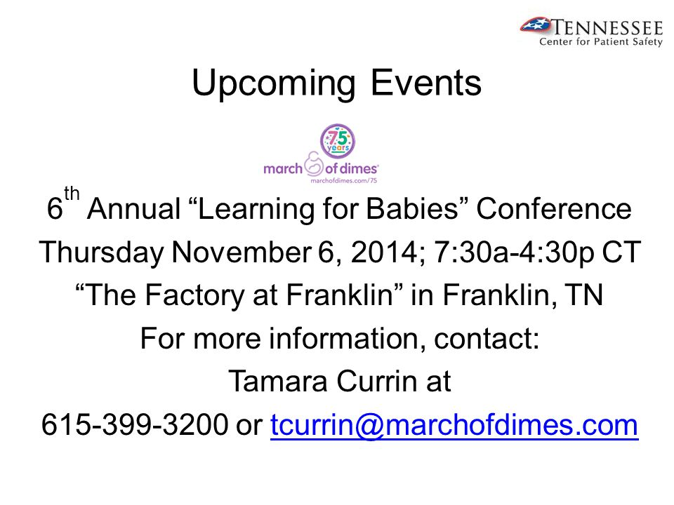 Upcoming Events 6 th Annual Learning for Babies Conference Thursday November 6, 2014; 7:30a-4:30p CT The Factory at Franklin in Franklin, TN For more information, contact: Tamara Currin at 615-399-3200 or tcurrin@marchofdimes.comtcurrin@marchofdimes.com