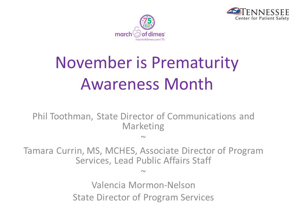November is Prematurity Awareness Month Phil Toothman, State Director of Communications and Marketing ~ Tamara Currin, MS, MCHES, Associate Director of Program Services, Lead Public Affairs Staff ~ Valencia Mormon-Nelson State Director of Program Services