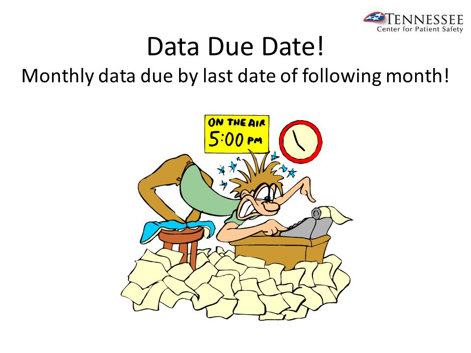 Data Due Date! Monthly data due by last date of following month!