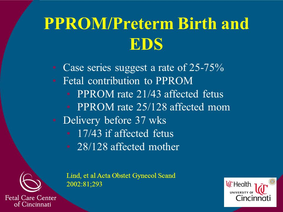 PPROM/Preterm Birth and EDS Case series suggest a rate of 25-75% Fetal contribution to PPROM PPROM rate 21/43 affected fetus PPROM rate 25/128 affecte