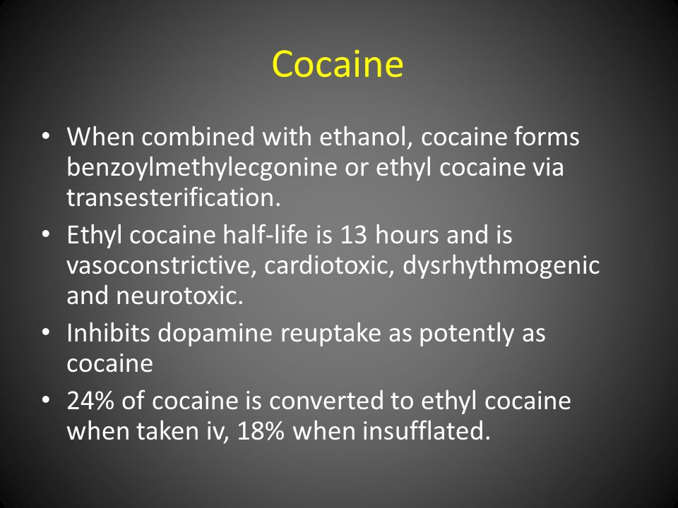 Cocaine When combined with ethanol, cocaine forms benzoylmethylecgonine or ethyl cocaine via transesterification.