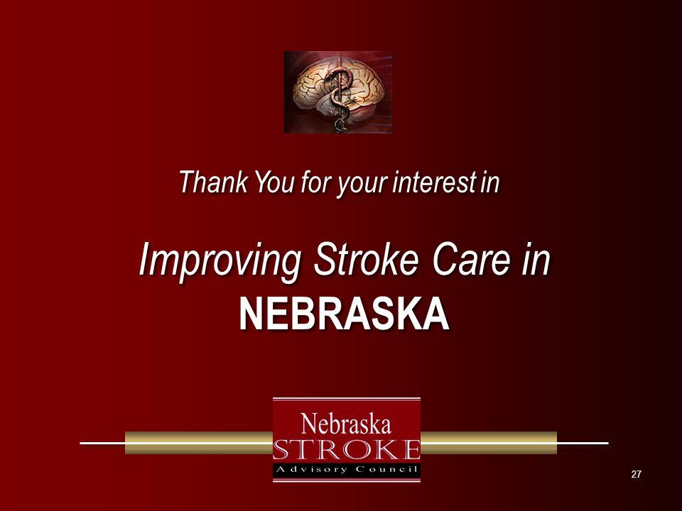 27 Improving Stroke Care in NEBRASKA Improving Stroke Care in NEBRASKA Thank You for your interest in