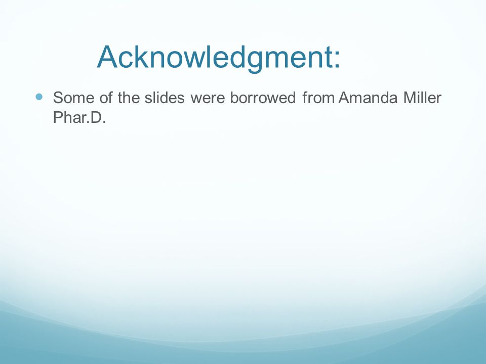 Acknowledgment: Some of the slides were borrowed from Amanda Miller Phar.D.