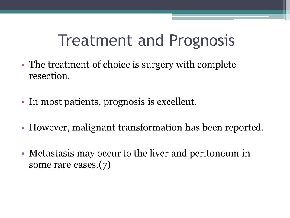 Treatment and Prognosis The treatment of choice is surgery with complete resection. In most patients, prognosis is excellent. However, malignant trans