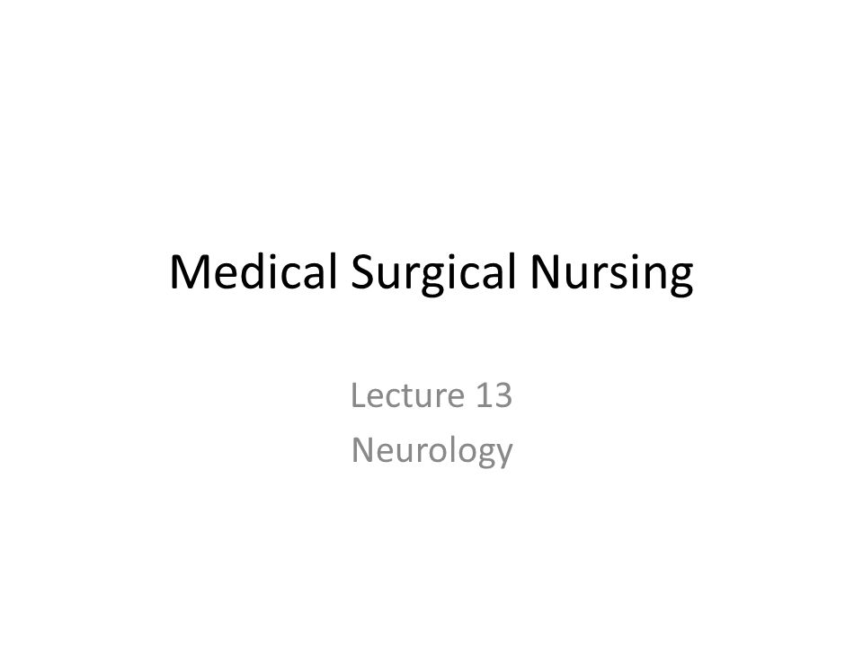 Medical Surgical Nursing Lecture 13 Neurology