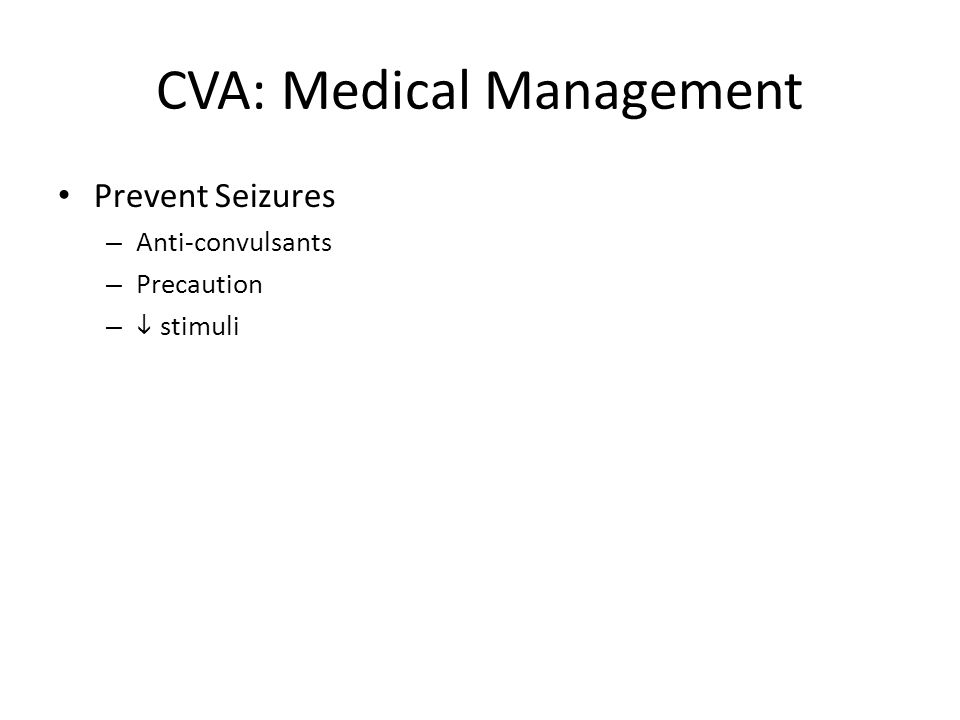 CVA: Medical Management Prevent Seizures – Anti-convulsants – Precaution –  stimuli