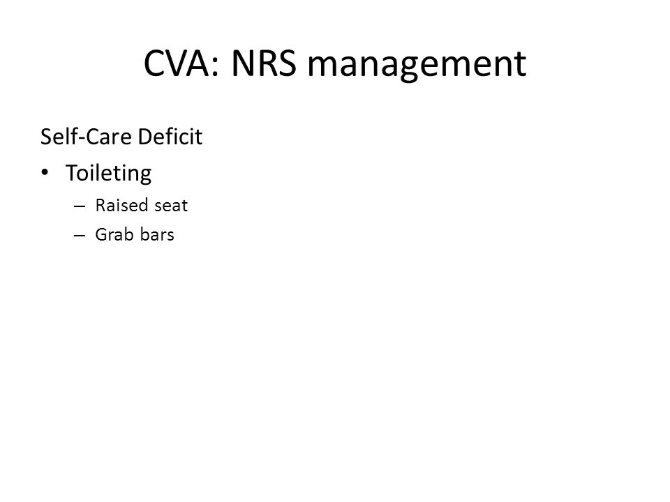 CVA: NRS management Self-Care Deficit Toileting – Raised seat – Grab bars
