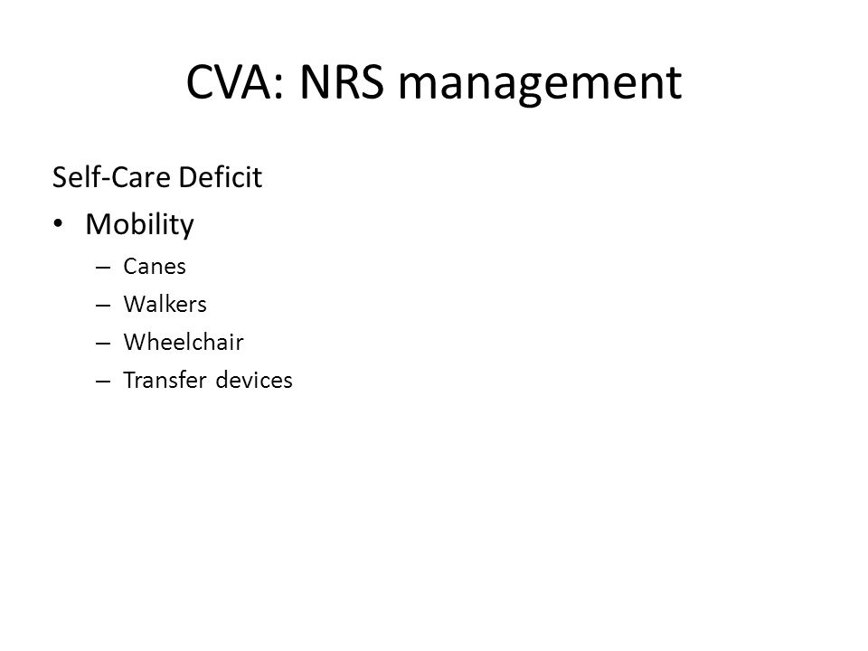 CVA: NRS management Self-Care Deficit Mobility – Canes – Walkers – Wheelchair – Transfer devices
