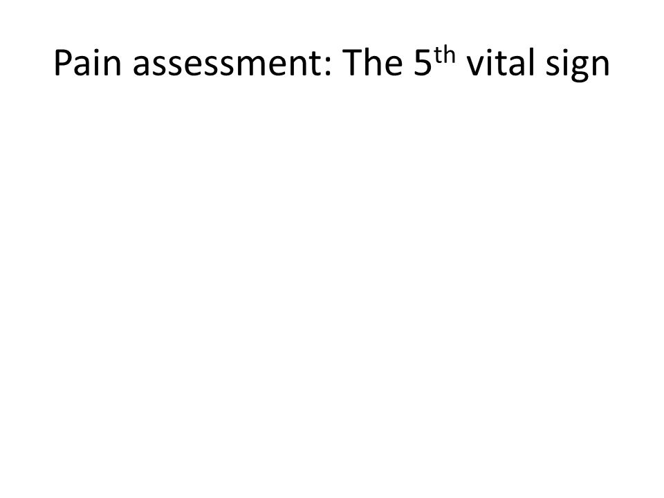 Pain assessment: The 5 th vital sign