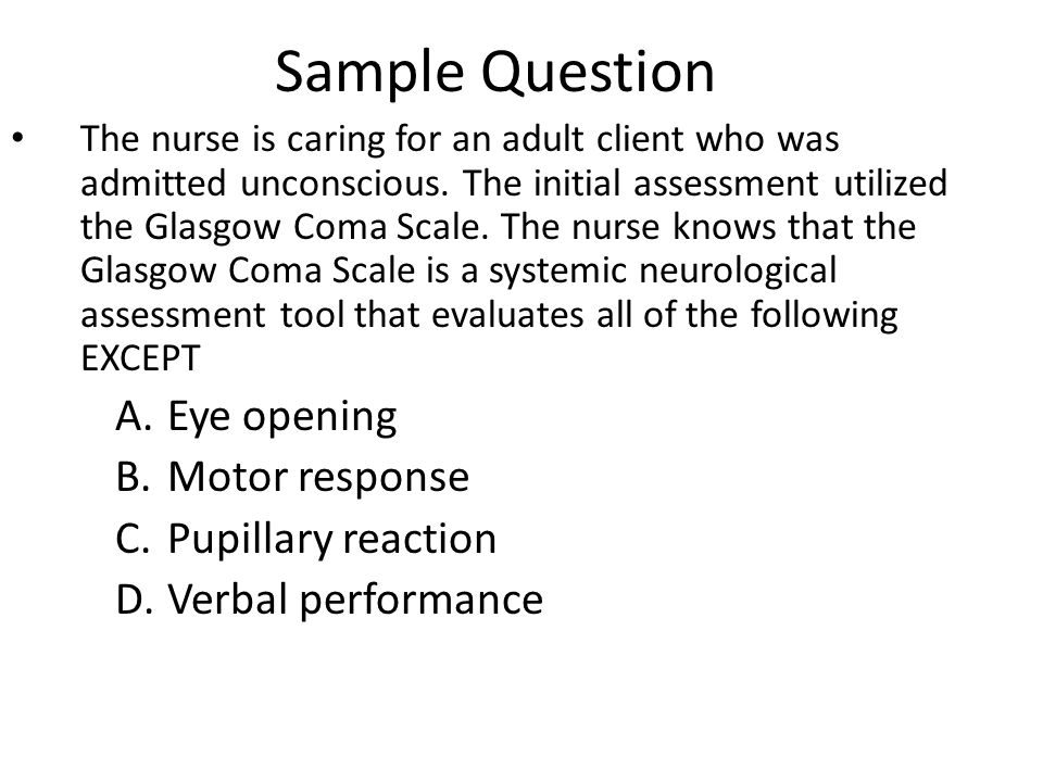 Sample Question The nurse is caring for an adult client who was admitted unconscious.