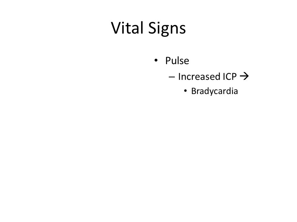Vital Signs Pulse – Increased ICP  Bradycardia