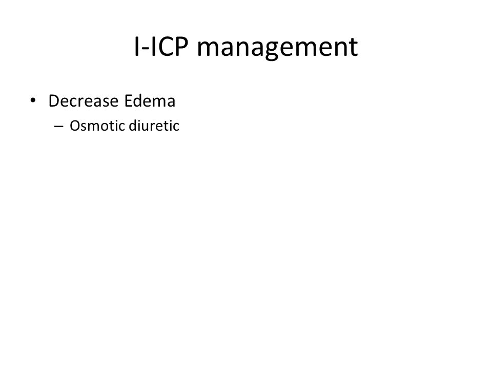 I-ICP management Decrease Edema – Osmotic diuretic