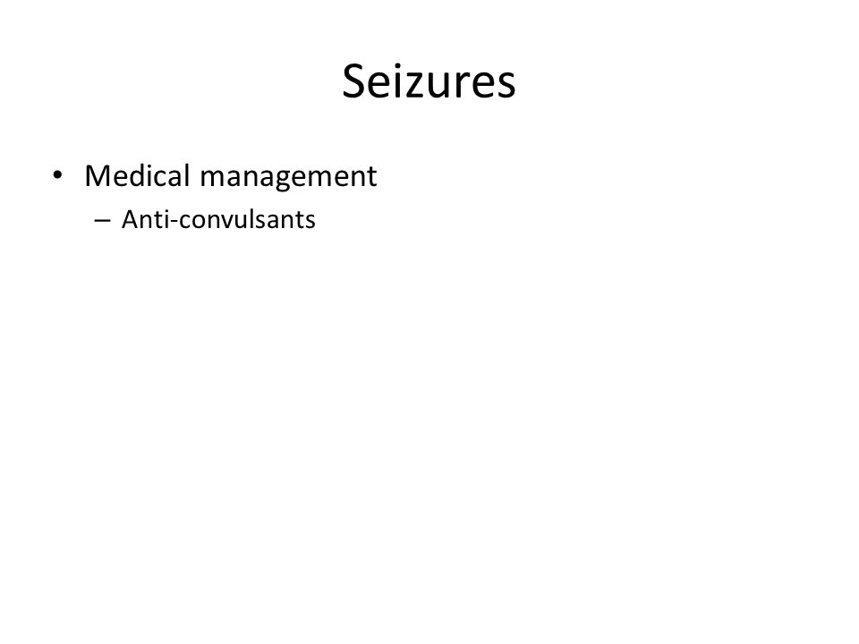 Seizures Medical management – Anti-convulsants