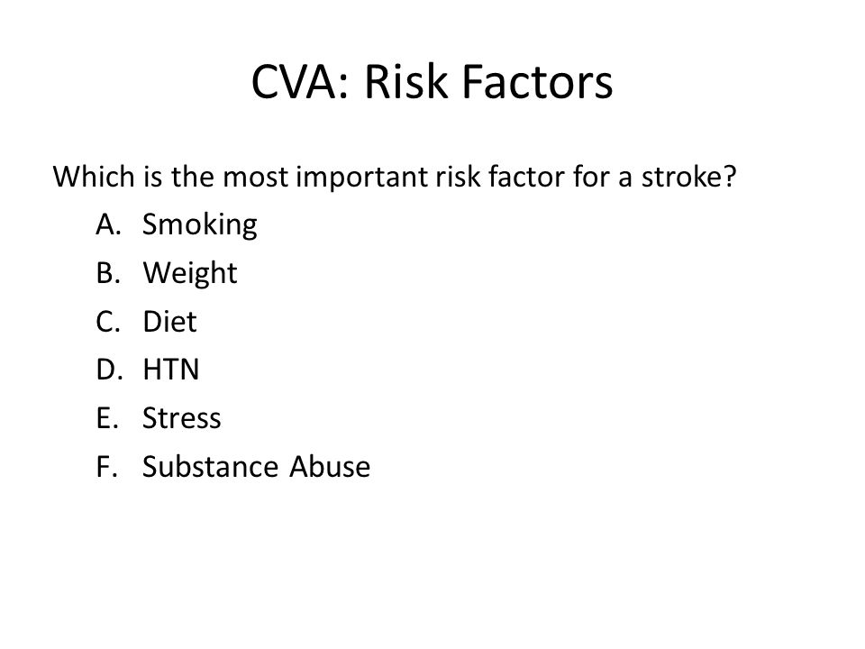 CVA: Risk Factors Which is the most important risk factor for a stroke.