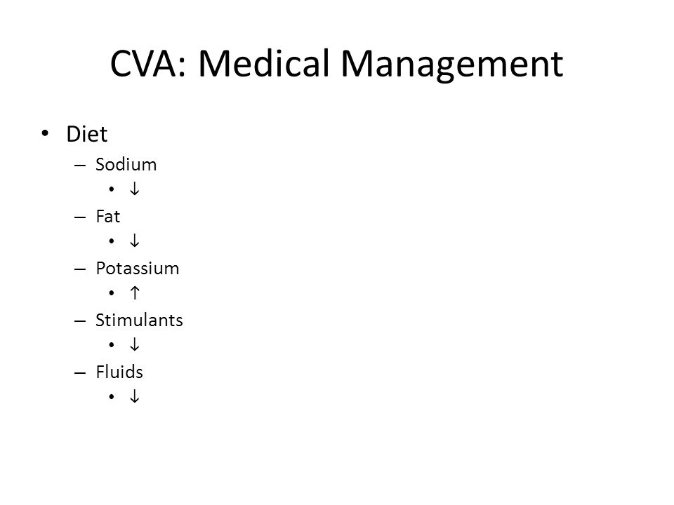 CVA: Medical Management Diet – Sodium  – Fat  – Potassium  – Stimulants  – Fluids 