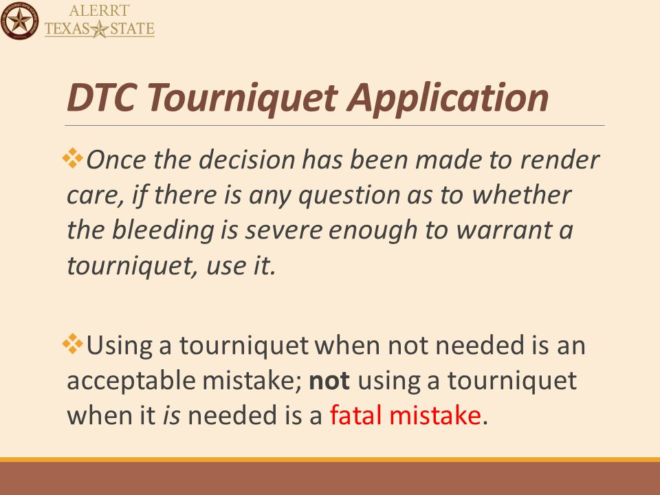 DTC Tourniquet Application  Apply without delay if indicated.