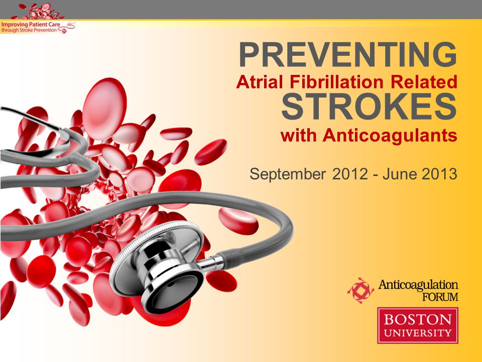 PREVENTING Atrial Fibrillation Related STROKES with Anticoagulants September 2012 - June 2013