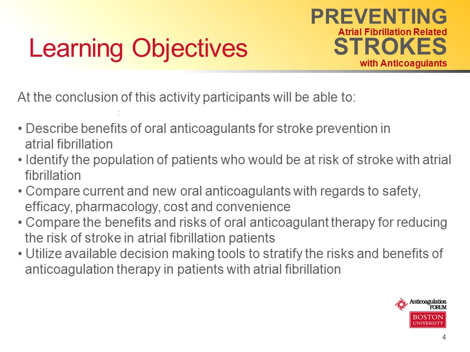 4 : PREVENTING Atrial Fibrillation Related STROKES with Anticoagulants Learning Objectives At the conclusion of this activity participants will be abl