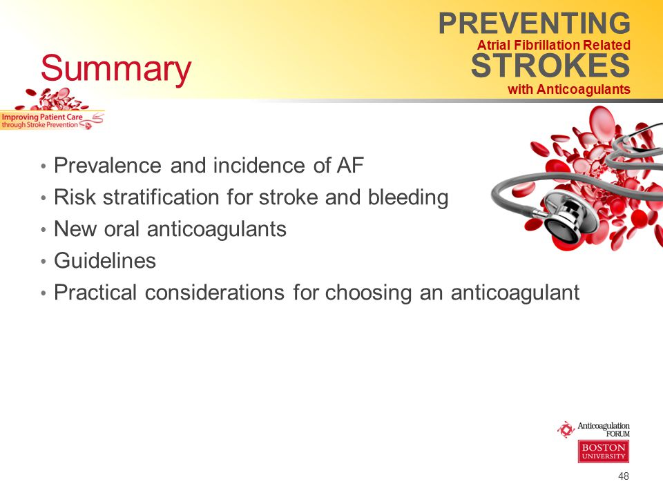 48 Prevalence and incidence of AF Risk stratification for stroke and bleeding New oral anticoagulants Guidelines Practical considerations for choosing
