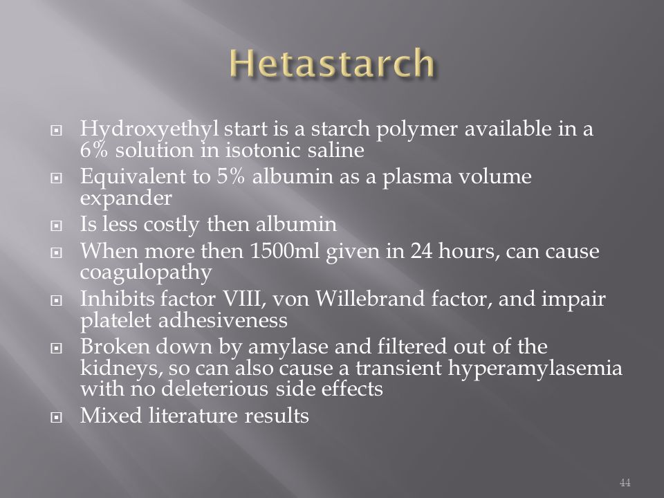  Hydroxyethyl start is a starch polymer available in a 6% solution in isotonic saline  Equivalent to 5% albumin as a plasma volume expander  Is les