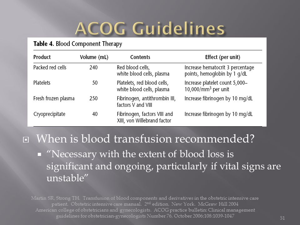 " When is blood transfusion recommended?  ""Necessary with the extent of blood loss is significant and ongoing, particularly if vital signs are unstab"