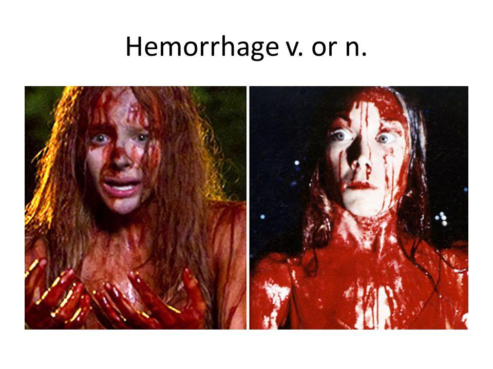 Hemorrhage v. or n.