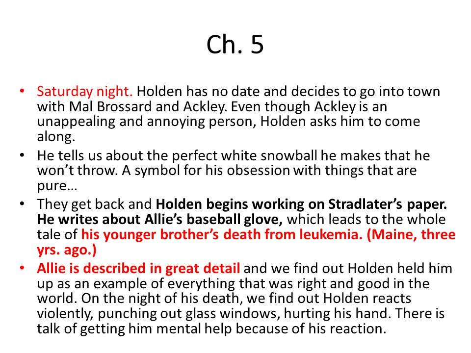 Ch. 5 Saturday night. Holden has no date and decides to go into town with Mal Brossard and Ackley.