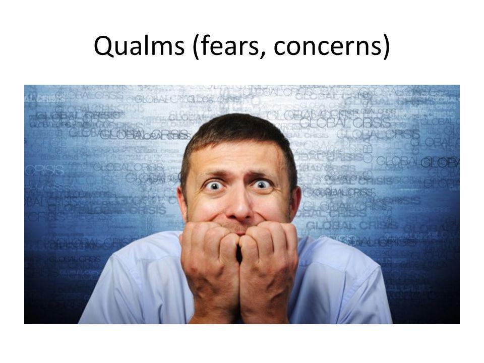 Qualms (fears, concerns)