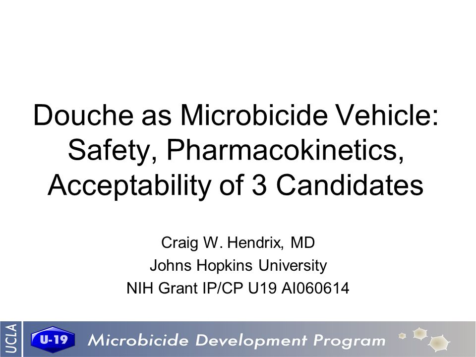 Douche as Microbicide Vehicle: Safety, Pharmacokinetics, Acceptability of 3 Candidates Craig W.