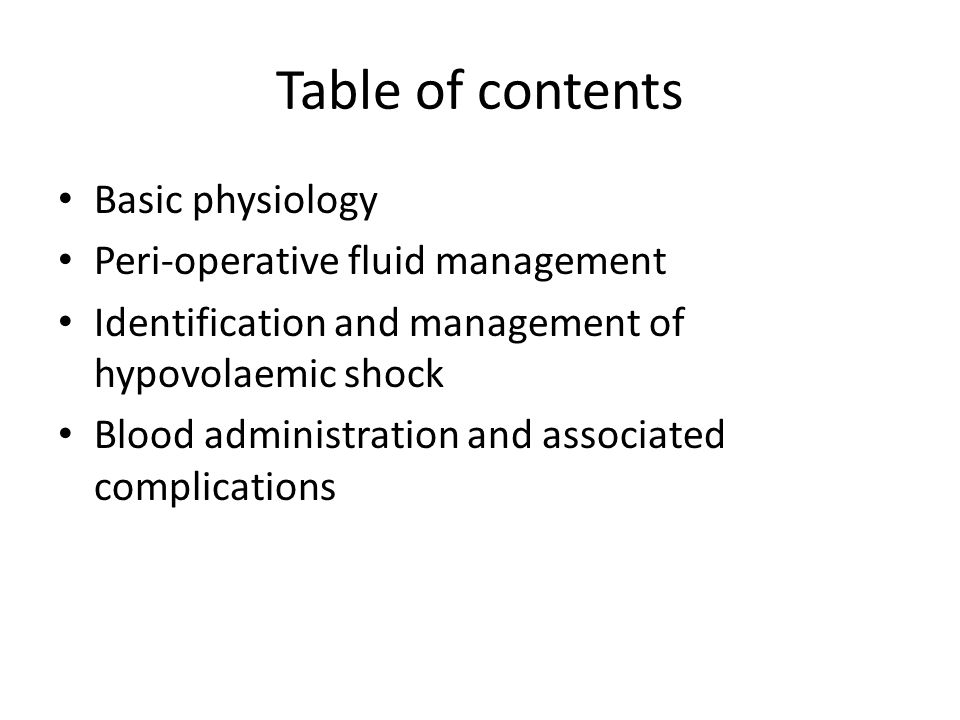Table of contents Basic physiology Peri-operative fluid management Identification and management of hypovolaemic shock Blood administration and associ