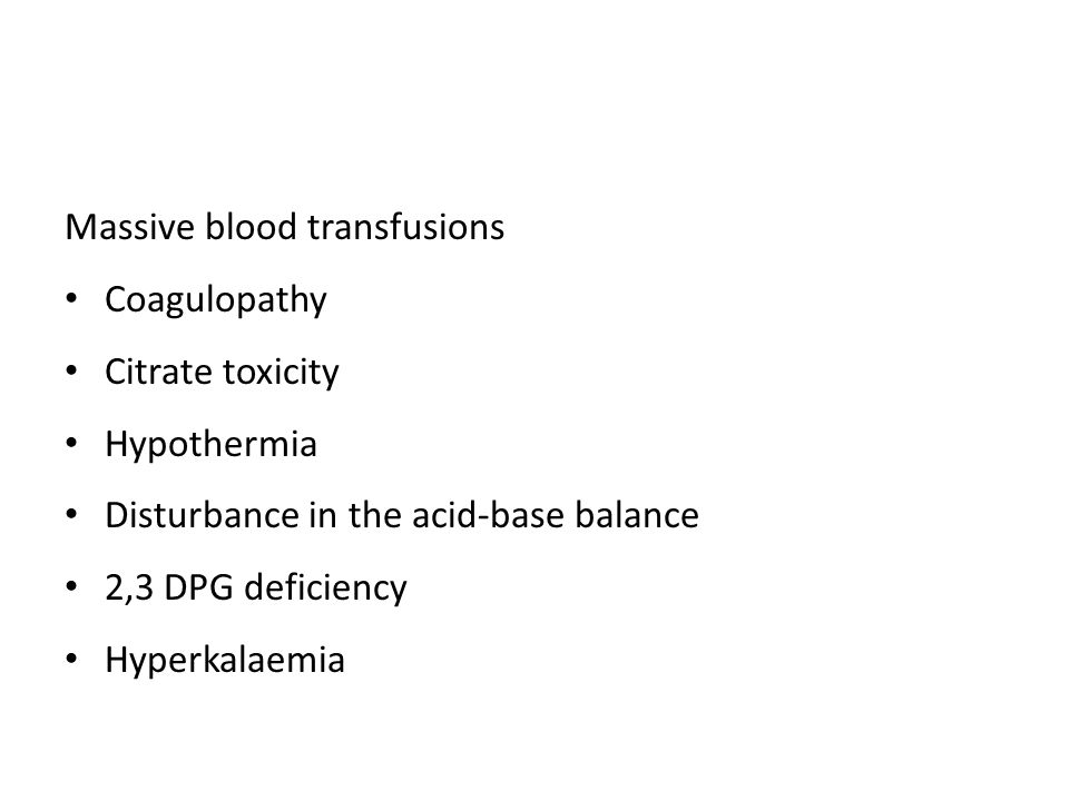 Massive blood transfusions Coagulopathy Citrate toxicity Hypothermia Disturbance in the acid-base balance 2,3 DPG deficiency Hyperkalaemia
