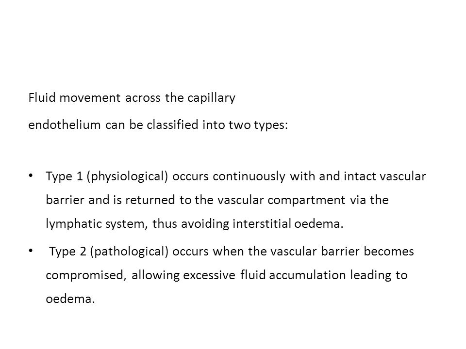 Fluid movement across the capillary endothelium can be classified into two types: Type 1 (physiological) occurs continuously with and intact vascular