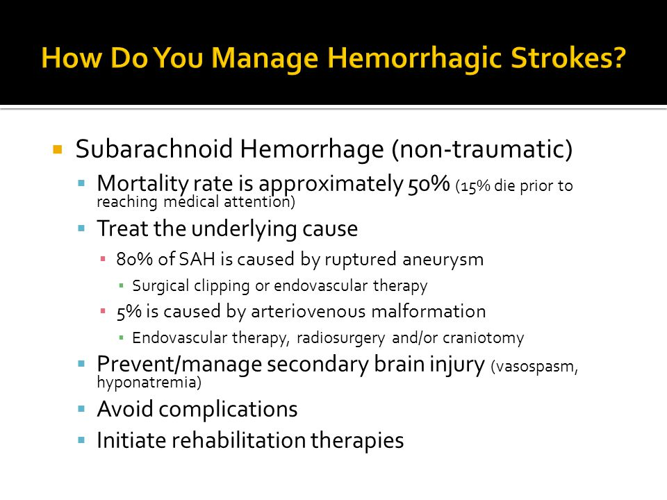  Subarachnoid Hemorrhage (non-traumatic)  Mortality rate is approximately 50% (15% die prior to reaching medical attention)  Treat the underlying c