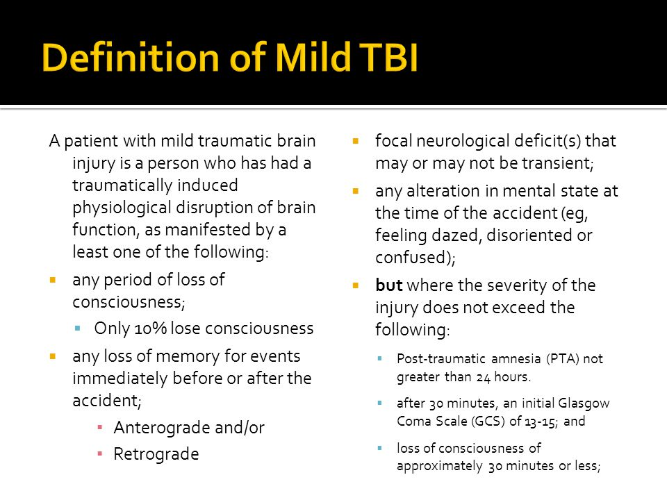 A patient with mild traumatic brain injury is a person who has had a traumatically induced physiological disruption of brain function, as manifested b