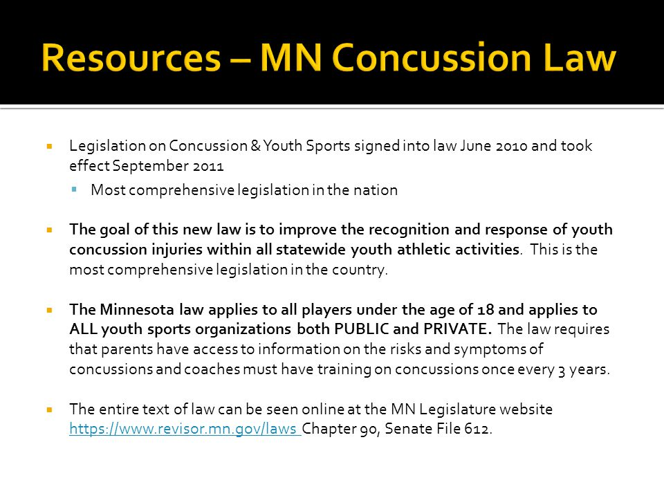  Legislation on Concussion & Youth Sports signed into law June 2010 and took effect September 2011  Most comprehensive legislation in the nation  T