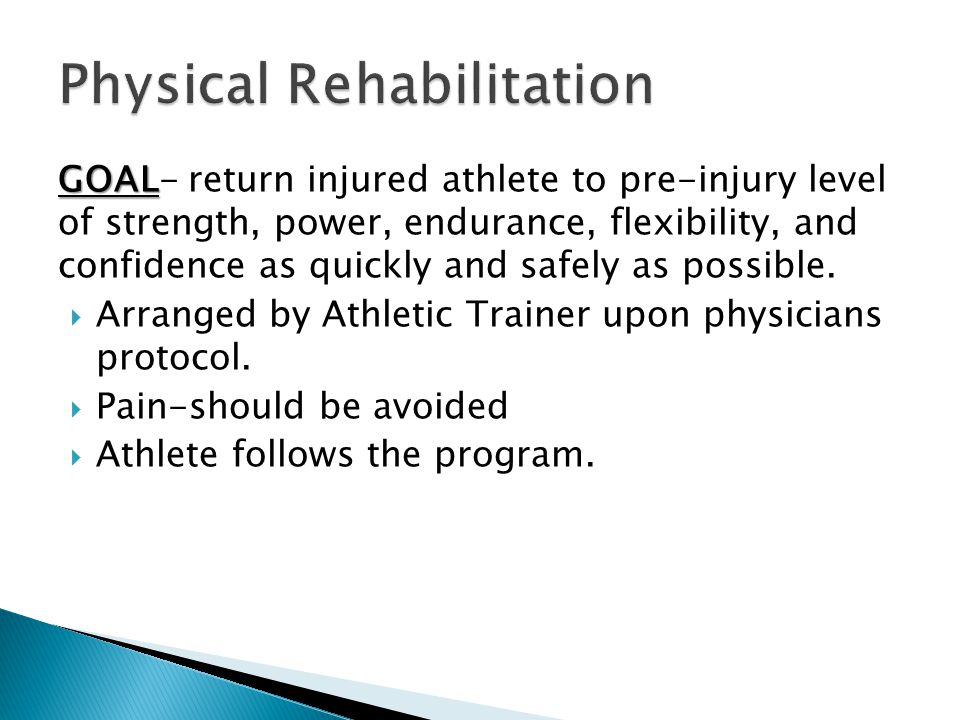 GOAL GOAL- return injured athlete to pre-injury level of strength, power, endurance, flexibility, and confidence as quickly and safely as possible.