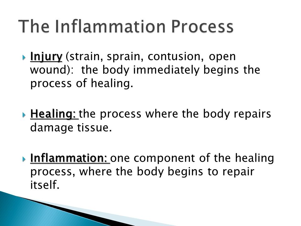  Injury  Injury (strain, sprain, contusion, open wound): the body immediately begins the process of healing.