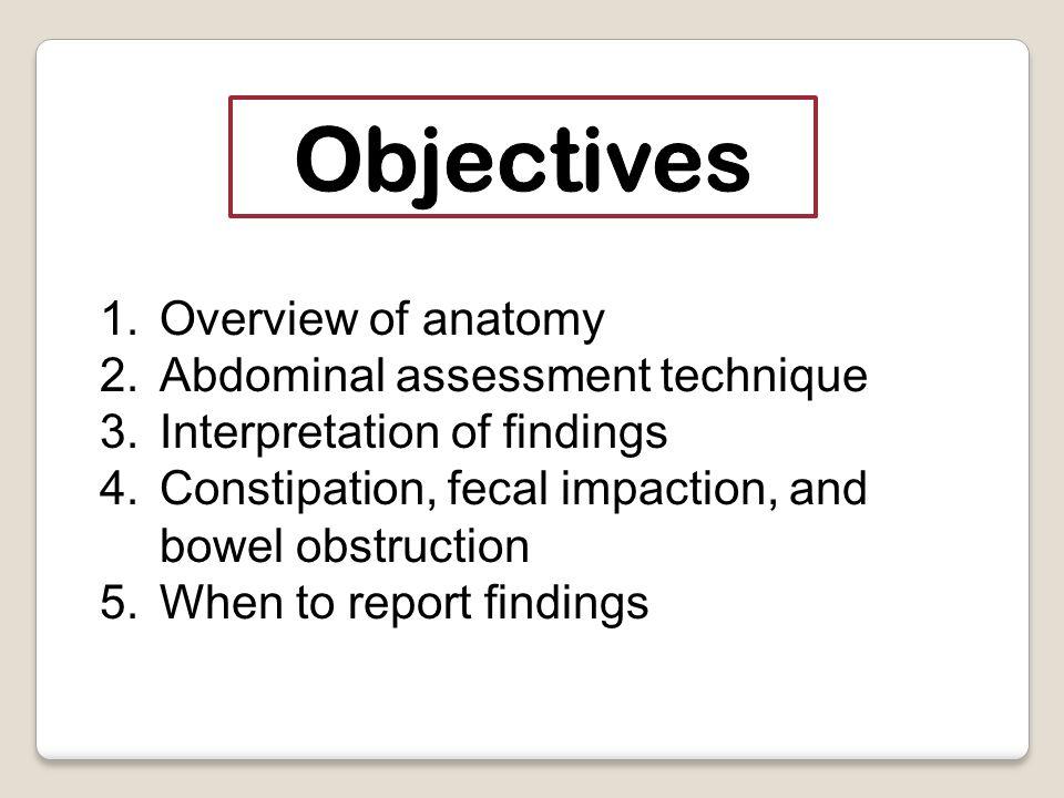 Asymmetry: enlarge spleen or liver Distension: fat, flatus, stool, fluid, tumor Bruising at umbilicus: acute necrotizing pancreatitis Flank bruising: intra-abdominal or retroperitoneal hemorrhage, or injury to pancreas