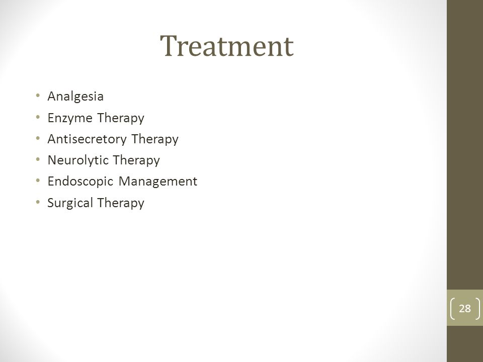 Treatment Analgesia Enzyme Therapy Antisecretory Therapy Neurolytic Therapy Endoscopic Management Surgical Therapy 28