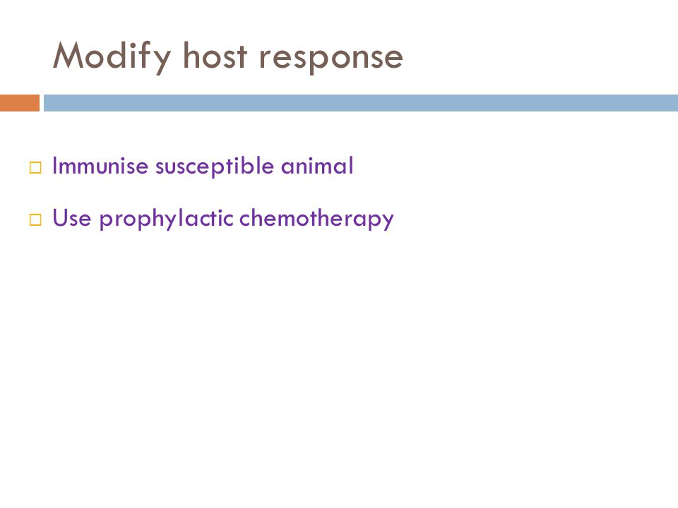 Modify host response  Immunise susceptible animal  Use prophylactic chemotherapy