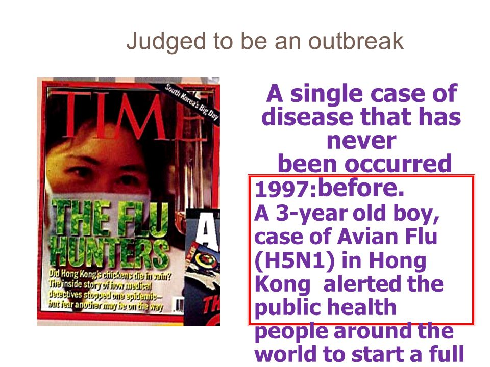 A single case of disease that has never been occurred before. 1997: A 3-year old boy, case of Avian Flu (H5N1) in Hong Kong alerted the public health