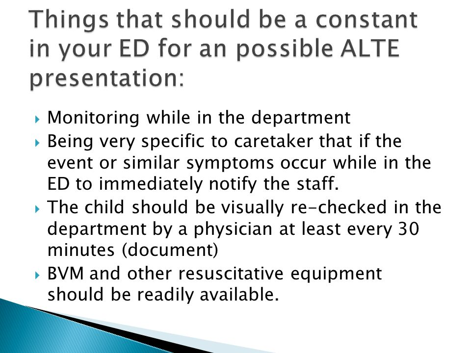  Monitoring while in the department  Being very specific to caretaker that if the event or similar symptoms occur while in the ED to immediately notify the staff.