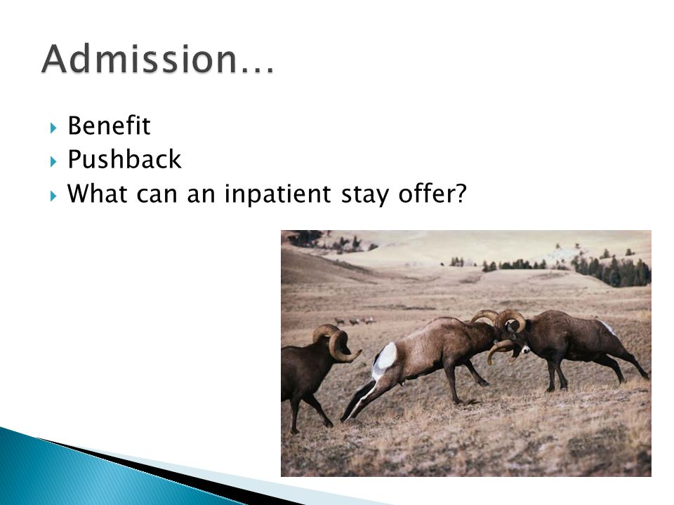  Benefit  Pushback  What can an inpatient stay offer?