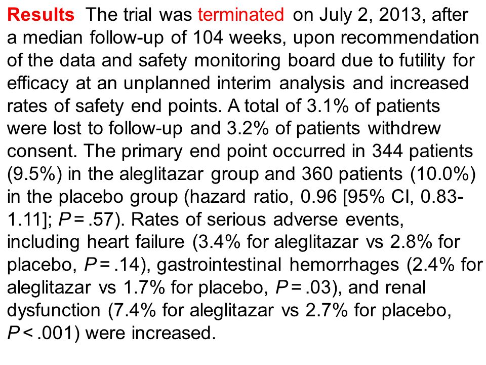 Results The trial was terminated on July 2, 2013, after a median follow-up of 104 weeks, upon recommendation of the data and safety monitoring board d