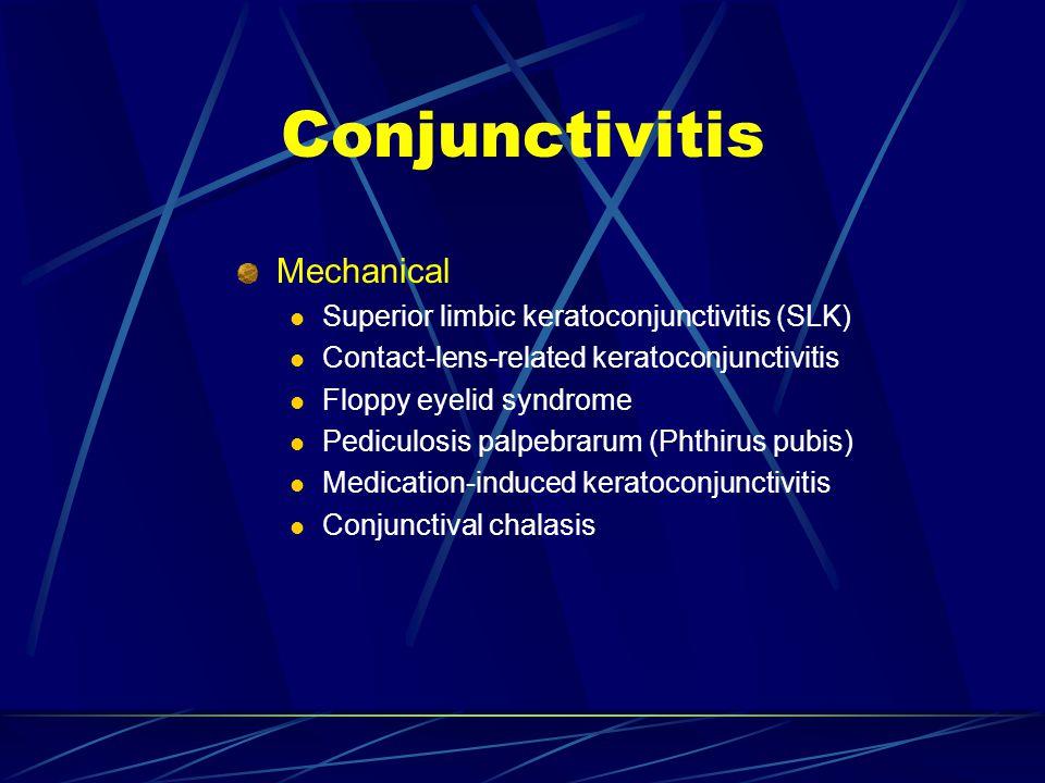 Mechanical Superior limbic keratoconjunctivitis (SLK) Contact-lens-related keratoconjunctivitis Floppy eyelid syndrome Pediculosis palpebrarum (Phthir