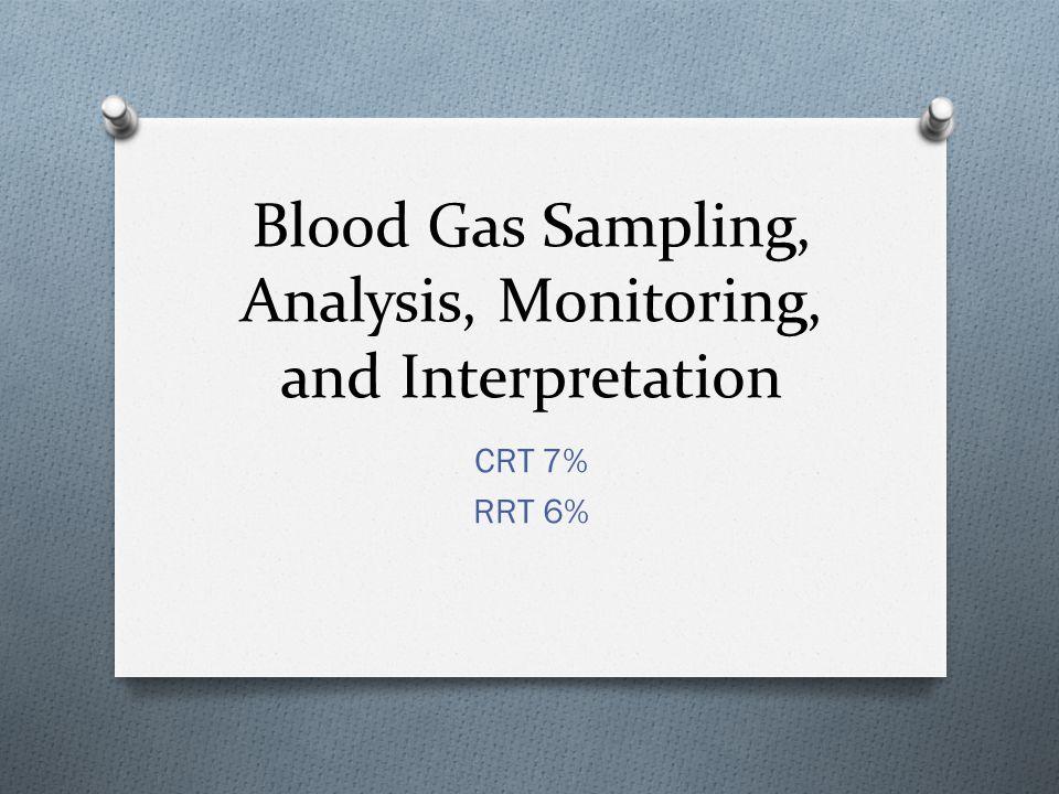 Blood Gas Sampling, Analysis, Monitoring, and Interpretation CRT 7% RRT 6%