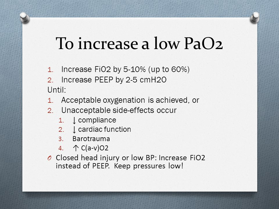 To increase a low PaO2 1.Increase FiO2 by 5-10% (up to 60%) 2.