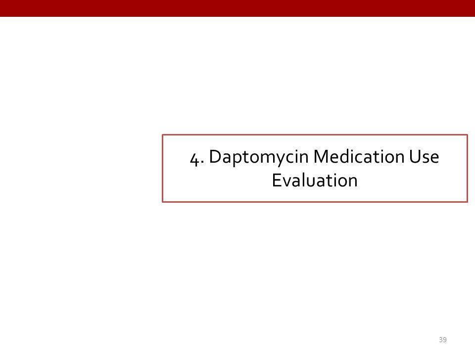 4. Daptomycin Medication Use Evaluation 39