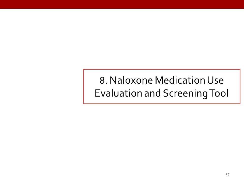 8. Naloxone Medication Use Evaluation and Screening Tool 67